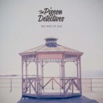 Pigeon Detectives - We Met At Sea