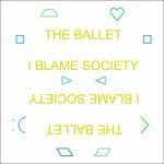 Ballet  - I Blame Society