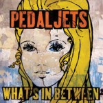 Pedaljets –What's In Between
