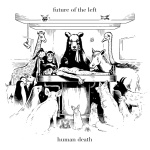 Future of The Left - Human Death EP