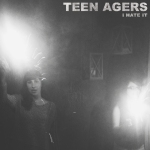 Teen Agers - I Hate It