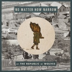 Republic of Wolves - No Matter how Narrow