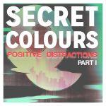 Secret Colours – Positive Distractions