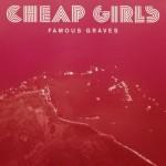 Cheap Girls - Famous Graves