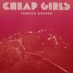 Cheap Girls - Famous Graves