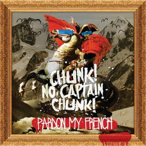 Chunk! No, Captain Chunk! - Pardon My French (Deluxe Edition)