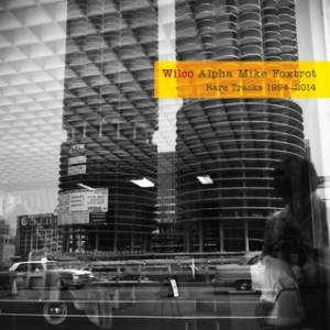Wilco - Alpha Mike Foxtrot Rare Tracks