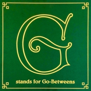 Go-Betweens - G Stands for Go-Betweens Volume 1 1978-1984