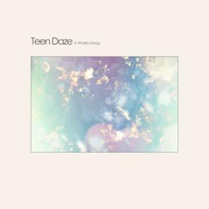 Teen Daze - A World Away